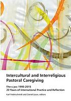 Intercultural and Interreligious Pastoral Caregiving The SIPCC 1995-2015: 20 Years of International Practice and Reflection
