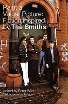 Paint a vulgar picture : fiction inspired by the Smiths