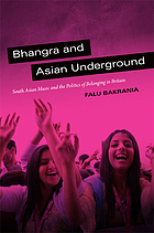 Bhangra and Asian Underground : South Asian music and the politics of belonging in Britain