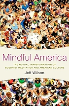 Mindful America : meditation and the mutual transformation of Buddhism and American culture