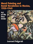 Mural painting and social revolution in Mexico, 1920-1940 : art of the new order