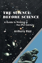 The science before science : a guide to thinking in the 21st century