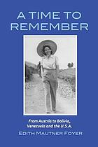 A time to remember : from Austria to Bolivia, Venezuela and the U.S.A.