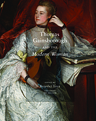 Thomas Gainsborough and the modern woman : [exhibition Cincinnati art museum, September 18, 2010 - January 2, 2011, San Diego museum of art, January 29, 2011- May 1, 2011]
