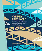 Sydney precincts : a curated guide to the city's best shops, eateries, bars and other hangouts