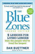 The Blue Zones : 9 lessons for living longer from the people who've lived the longest