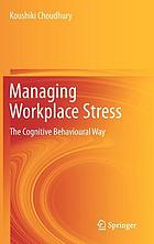 Managing workplace stress : the cognitive behavioural way