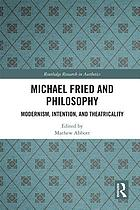 Michael Fried and philosophy : modernism, intention, and theatricality