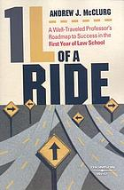 1L of a ride : a well-traveled professor's roadmap to success in the first year of law school