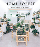 Home forest : interior micro gardens