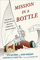 Mission in a bottle : the honest guide to doing business differently-- and succeeding