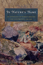 In nature's name : an anthology of women's writing and illustration, 1780-1930