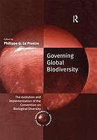 Governing global biodiversity : the evolution and implementation of the convention on biological diversity