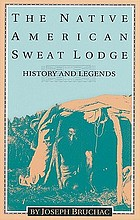 The native American sweat lodge history and legends