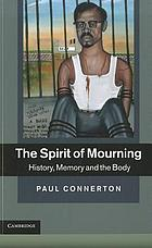 The spirit of mourning : history, memory and the body