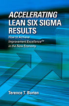 Accelerating lean six sigma results : how to achieve improvement excellence in the new economy