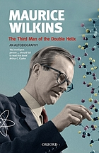 The third man of the double helix : the autobiography of Maurice Wilkins