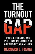 The turnout gap : race, ethnicity, and political inequality in a diversifying America