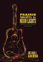 Prairie nights to neon lights : the story of country music in West Texas.