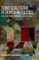 Doing qualitative research in politics : integrating theory building and policy relevance