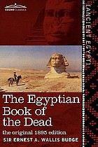 The Egyptian Book of the dead : the papyrus of Ani in the British Museum : the Egyptian text with interlinear transliteration and translation, a running translation, introduction, etc.