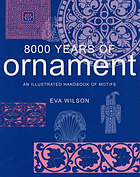 8000 years of ornament : an illustrated handbook of motifs