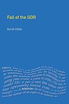 The fall of the GDR : Germany's road to unity
