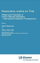 Restorative justice on trial : pitfalls and potentials of victim-offender mediation ; international research perspectives ; [proceedings of the NATO Advanced Research Workshop on Conflict, Crime, and Reconciliation: The Organization of Welfare Interventions in the Field of Restaurative Justice, Lucca 1991]