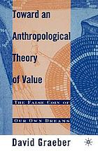 Toward an anthropological theory of value : the false coin of our own dreams