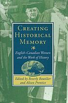 Creating historical memory : English-Canadian women and the work of history