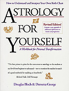 Astrology for yourself : how to understand and interpret your own birth chart : a workbook for personal transformation