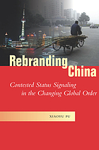 Rebranding China : contested status signaling in the changing global order