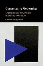 Conservative Modernists : Literature and Tory Politics in Britain, 1900-1920