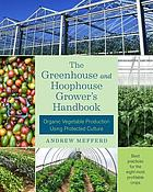 The greenhouse and hoophouse grower's handbook : organic vegetable production using protected culture