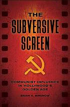 The subversive screen : Communist influence in Hollywood's golden age