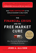 The financial crisis and the free market cure : why pure capitalism is the world economy's only hope