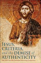 Jesus, criteria, and the demise of authenticity : [the 2012 Lincoln Christian University conference]