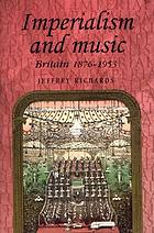 Imperialism and music : Britain, 1876-1953
