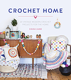 The crochet home : 20 vintage modern crochet projects for home