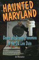 Haunted Maryland : ghosts and strange phenomena of the Old Line State