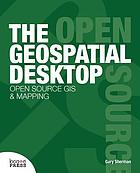 The geospatial desktop : Open Source GIS & mapping