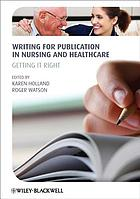 Writing for publication in nursing and healthcare : getting it right
