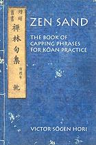 Zen sand : the book of capping phrases for Kōan practice
