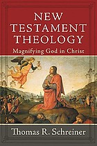 New Testament theology : magnifying God in Christ