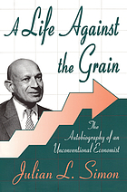 A life against the grain : the autobiography of an unconventional economist