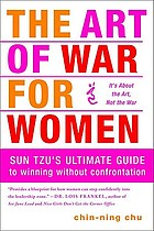 The art of war for women : Sun Tzu's ultimate guide to winning without confrontation