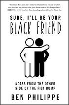 Sure, I'll be your Black friend : notes from the other side of the fist bump