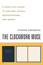 The clockwork muse a practical guide to writing theses, dissertations, and books