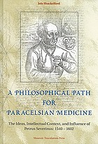 A philosophical path for Paracelsian medicine : the ideas, intellectual context, and influence of Petrus Severinus (1540/2-1602)