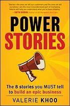 Power stories : the 8 stories you must tell to build an epic business